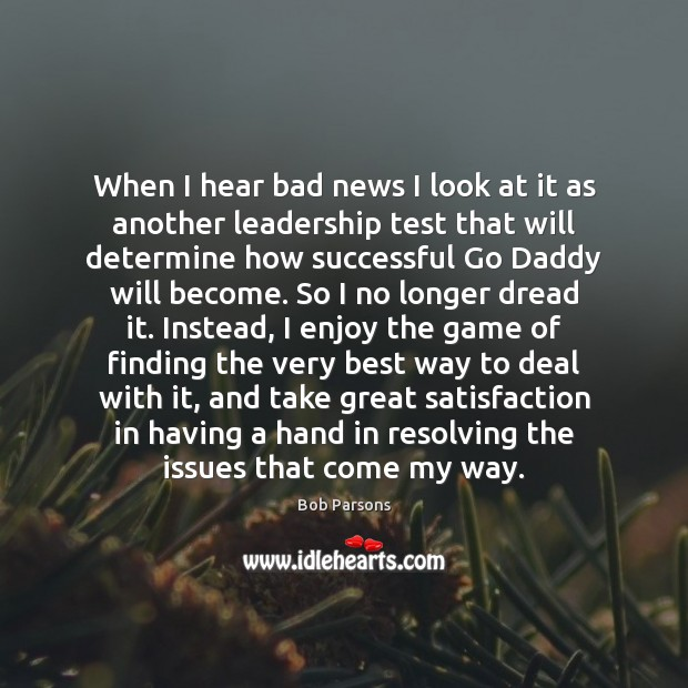 When I hear bad news I look at it as another leadership Image