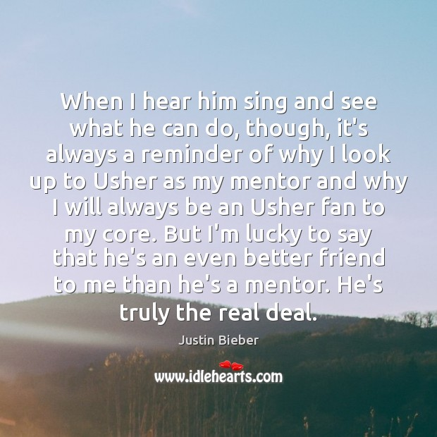 When I hear him sing and see what he can do, though, Justin Bieber Picture Quote