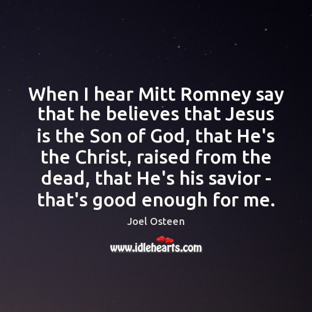 Image, When I hear Mitt Romney say that he believes that Jesus is