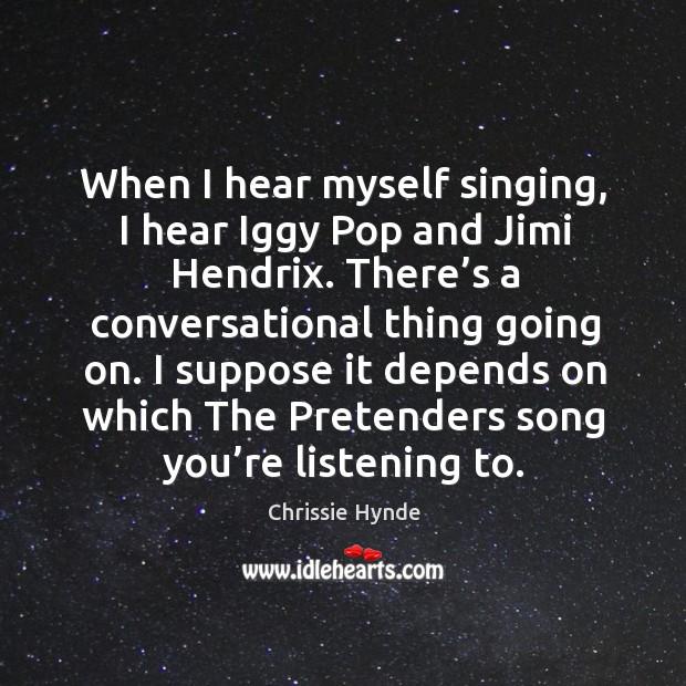 Image, When I hear myself singing, I hear iggy pop and jimi hendrix.