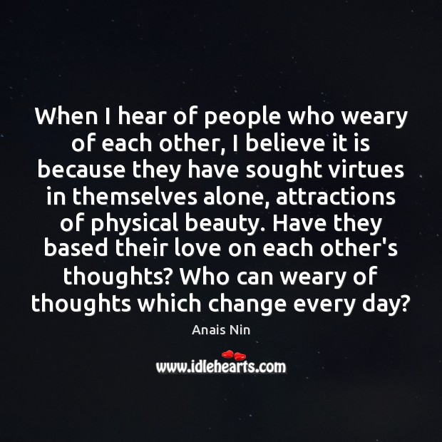 When I hear of people who weary of each other, I believe Anais Nin Picture Quote