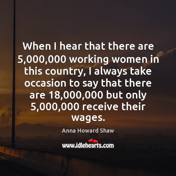 Image, When I hear that there are 5,000,000 working women in this country, I