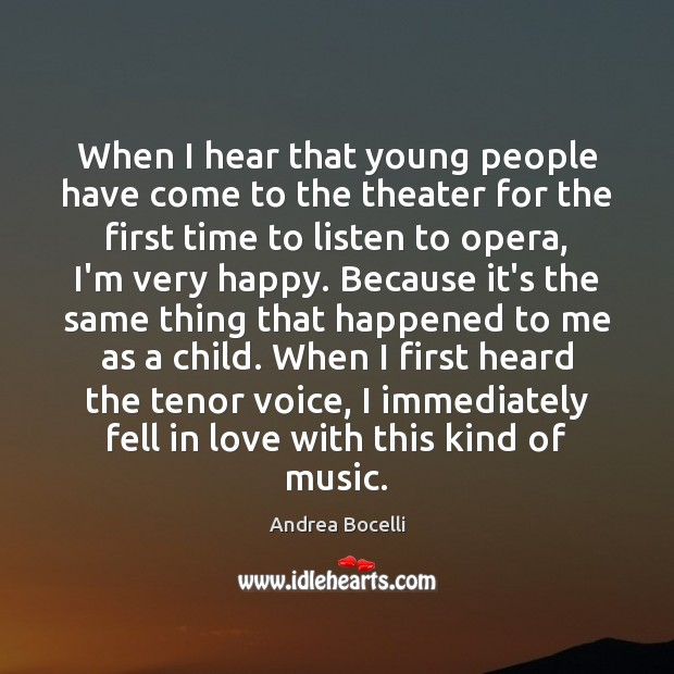 When I hear that young people have come to the theater for Andrea Bocelli Picture Quote