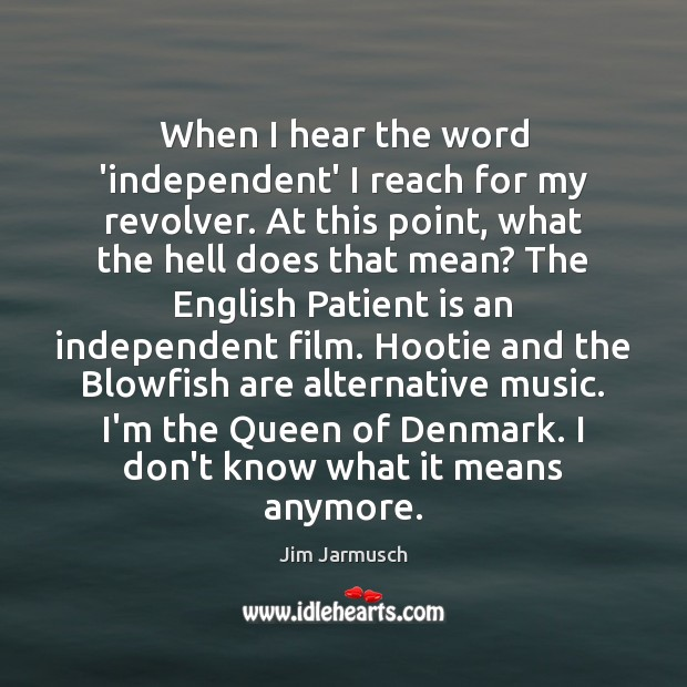 Image, When I hear the word 'independent' I reach for my revolver. At