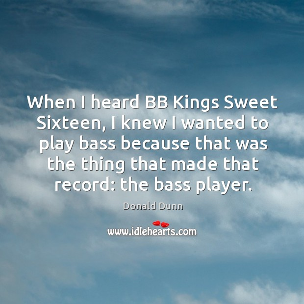 Image, When I heard BB Kings Sweet Sixteen, I knew I wanted to