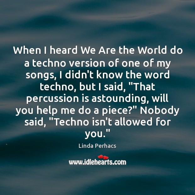 Image, When I heard We Are the World do a techno version of