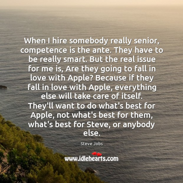 Image, When I hire somebody really senior, competence is the ante. They have