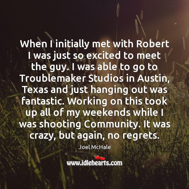 Image, When I initially met with Robert I was just so excited to