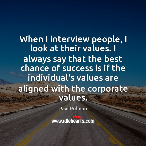 When I interview people, I look at their values. I always say Image