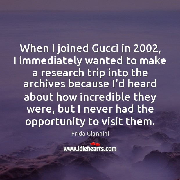 Image, When I joined Gucci in 2002, I immediately wanted to make a research