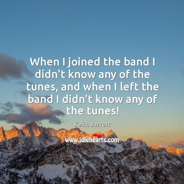 When I joined the band I didn't know any of the tunes, Keith Jarrett Picture Quote