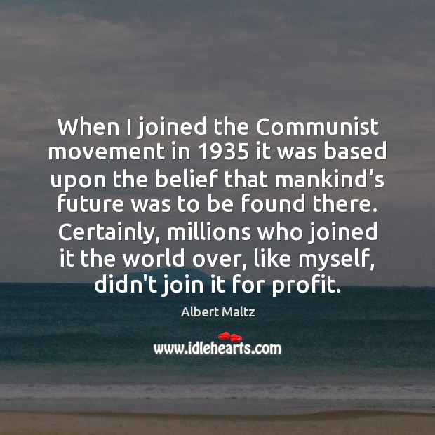 Image, When I joined the Communist movement in 1935 it was based upon the