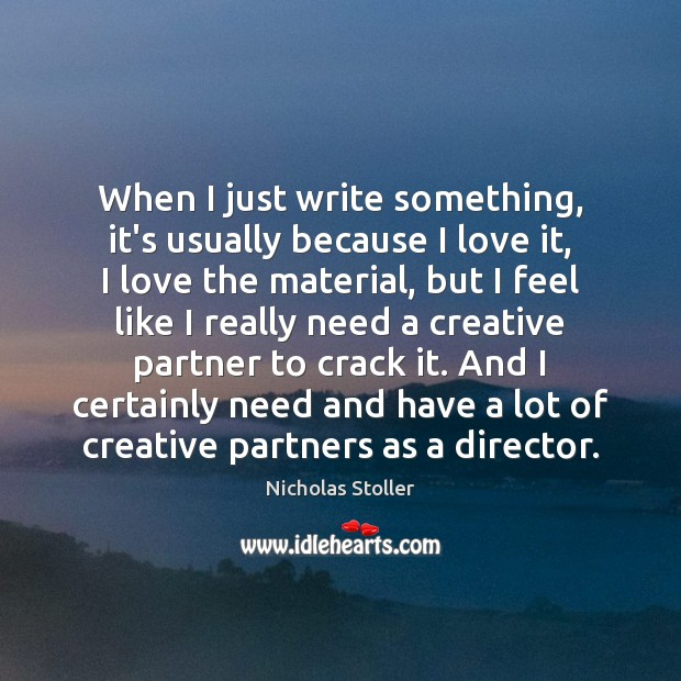When I just write something, it's usually because I love it, I Image