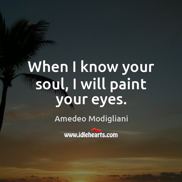 When I know your soul, I will paint your eyes. Image