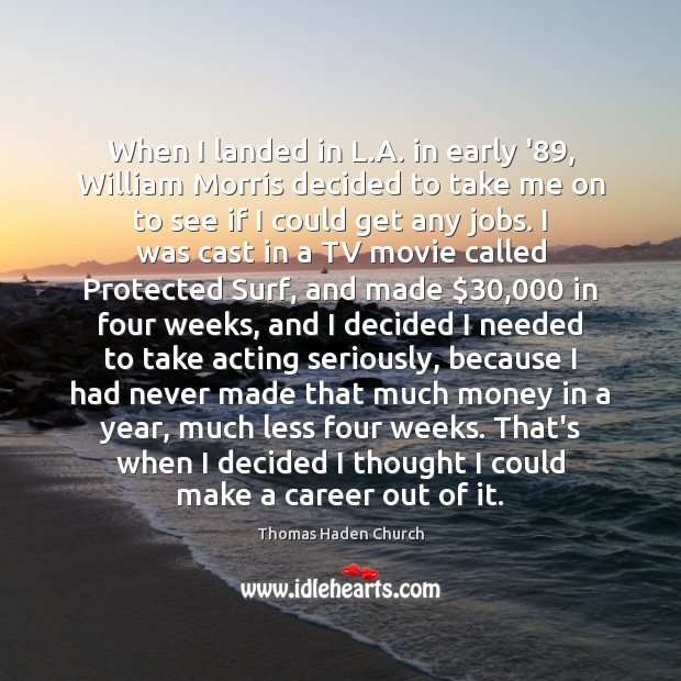Thomas Haden Church Picture Quote image saying: When I landed in L.A. in early '89, William Morris decided