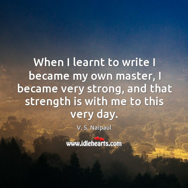 When I learnt to write I became my own master, I became Image