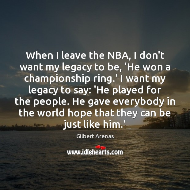 When I leave the NBA, I don't want my legacy to be, Image