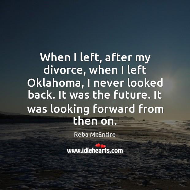When I left, after my divorce, when I left Oklahoma, I never Image