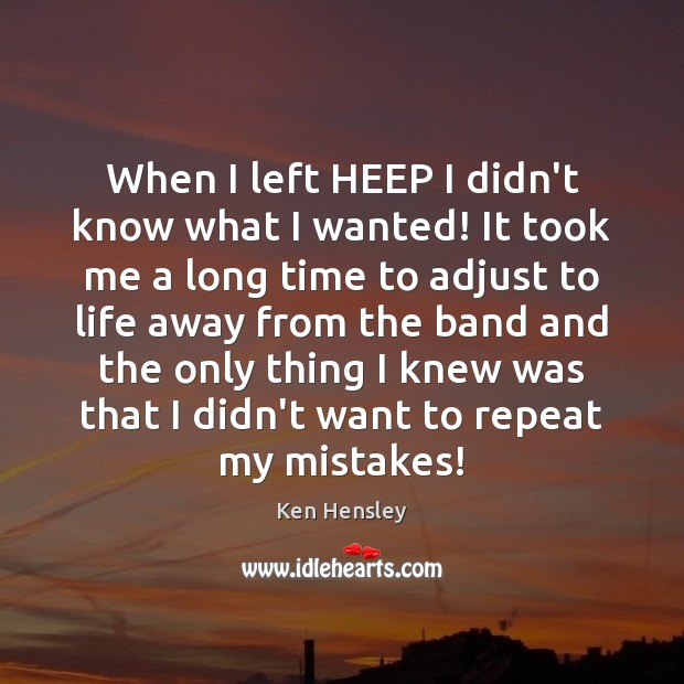 When I left HEEP I didn't know what I wanted! It took Image