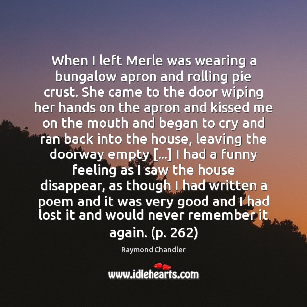 When I left Merle was wearing a bungalow apron and rolling pie Raymond Chandler Picture Quote