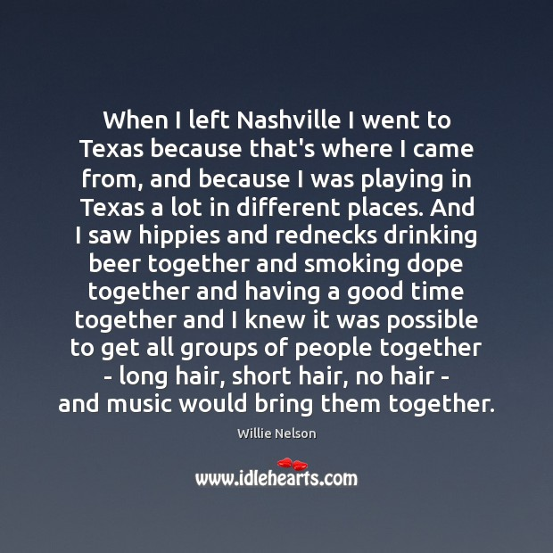 When I left Nashville I went to Texas because that's where I Time Together Quotes Image