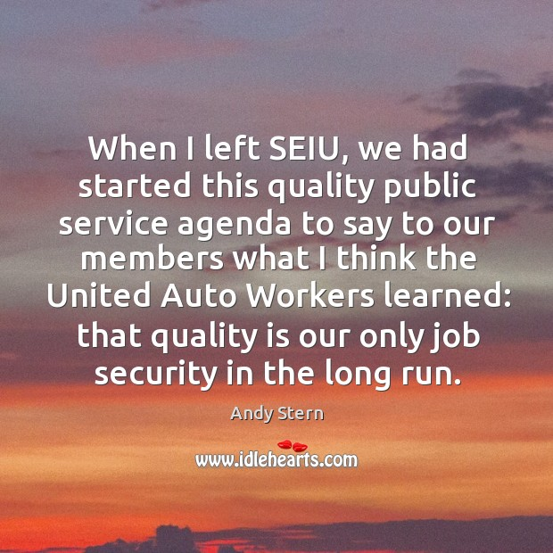 Image, When I left seiu, we had started this quality public service agenda to say to our members