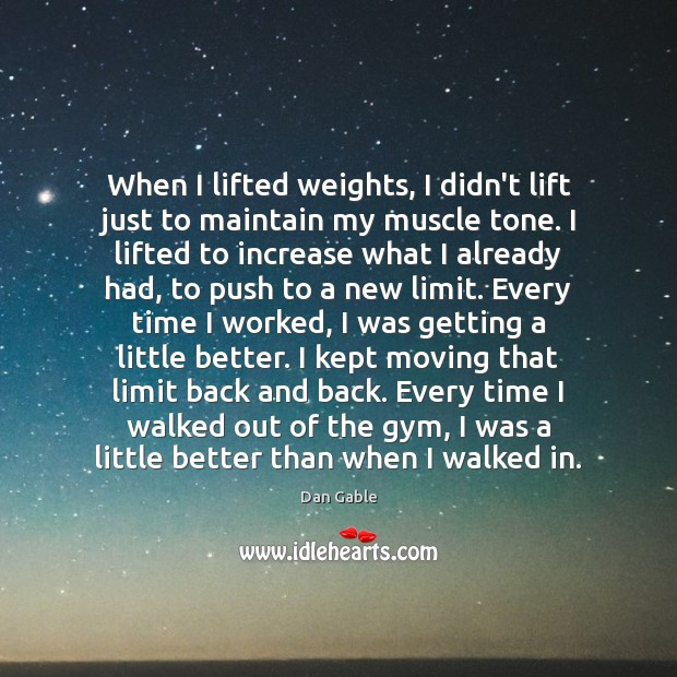 When I lifted weights, I didn't lift just to maintain my muscle Dan Gable Picture Quote