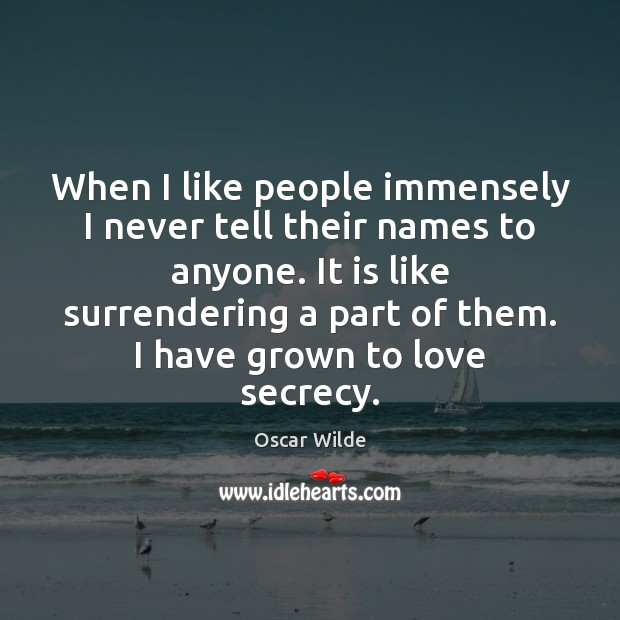 Image, When I like people immensely I never tell their names to anyone.