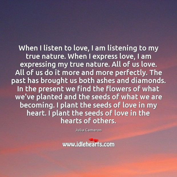 Image, When I listen to love, I am listening to my true nature.