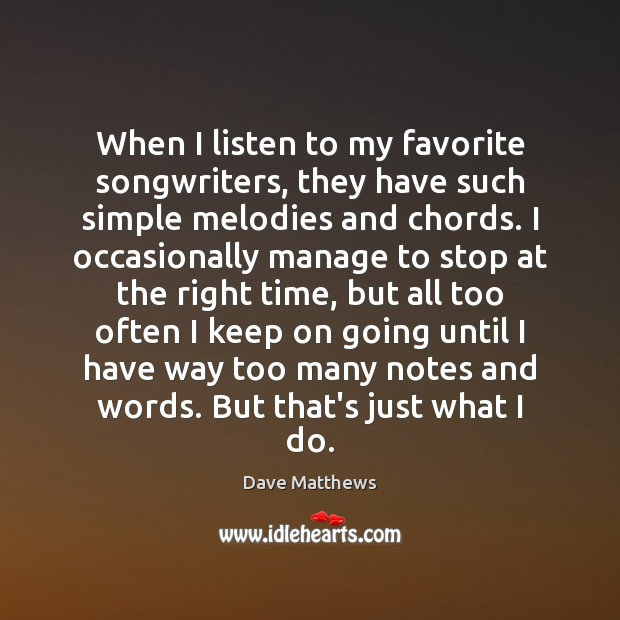 When I listen to my favorite songwriters, they have such simple melodies Dave Matthews Picture Quote