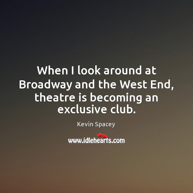 When I look around at Broadway and the West End, theatre is becoming an exclusive club. Image