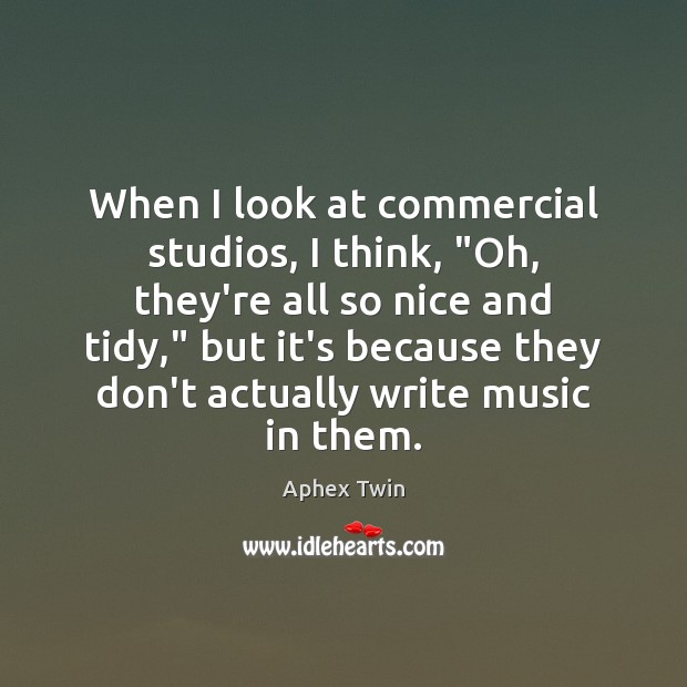 "Image, When I look at commercial studios, I think, ""Oh, they're all so"