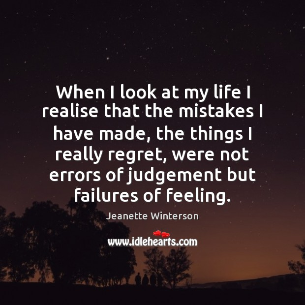When I look at my life I realise that the mistakes I Image