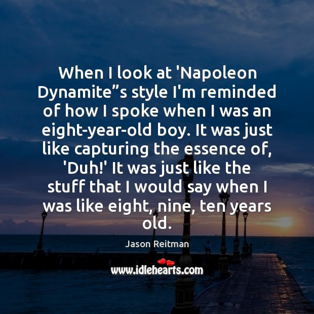 """When I look at 'Napoleon Dynamite""""s style I'm reminded of how Jason Reitman Picture Quote"""