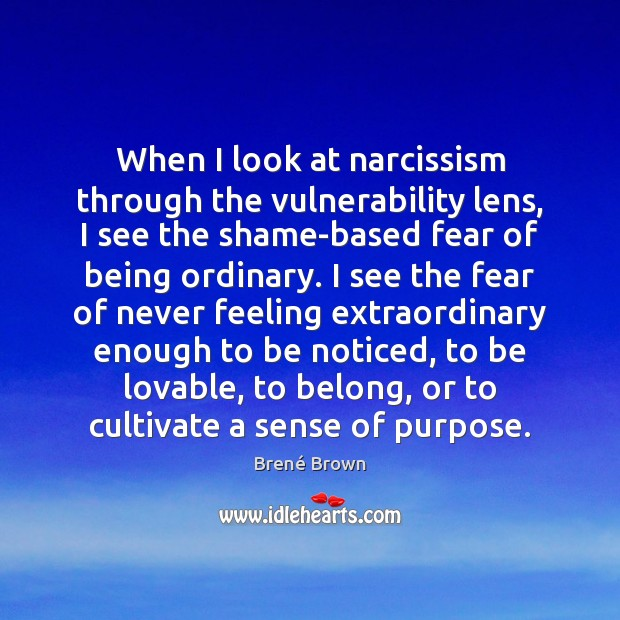 Image, When I look at narcissism through the vulnerability lens, I see the