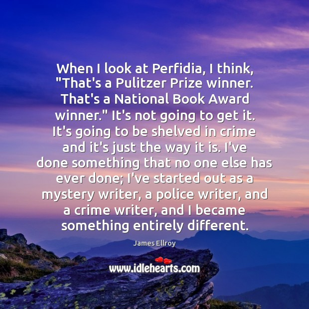 """When I look at Perfidia, I think, """"That's a Pulitzer Prize winner. James Ellroy Picture Quote"""