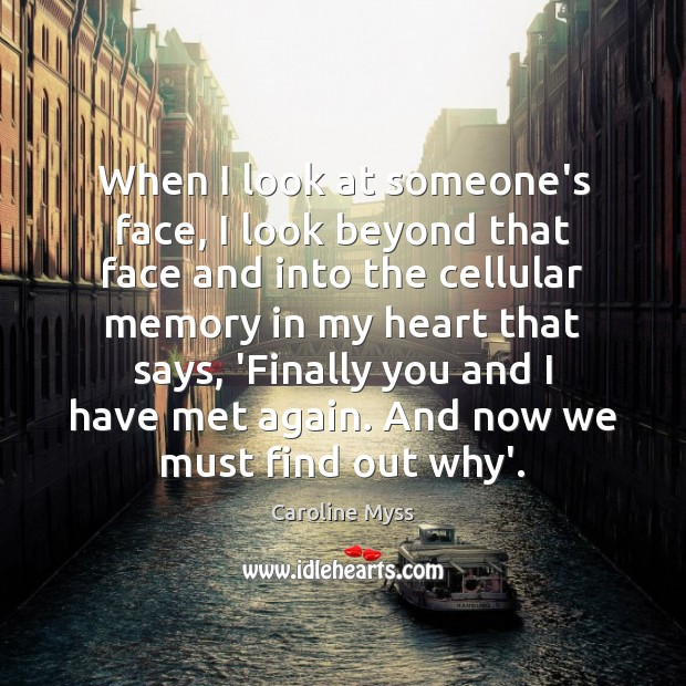 When I look at someone's face, I look beyond that face and Caroline Myss Picture Quote