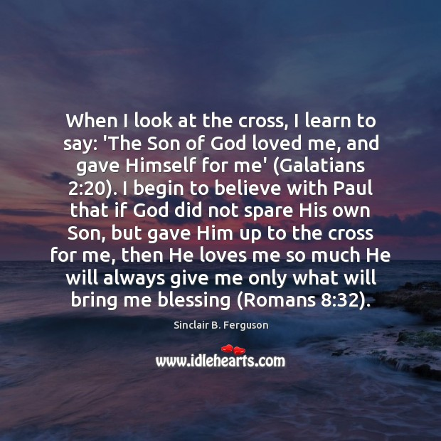 When I look at the cross, I learn to say: 'The Son Sinclair B. Ferguson Picture Quote