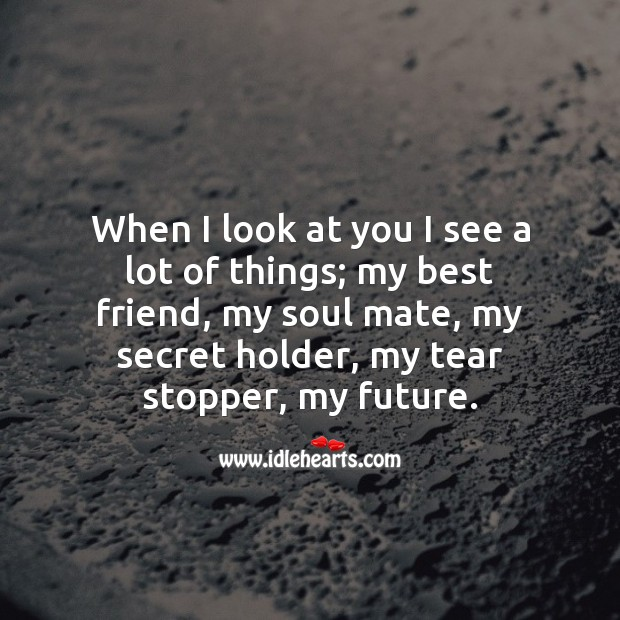 When I look at you I see a lot of things. Secret Quotes Image