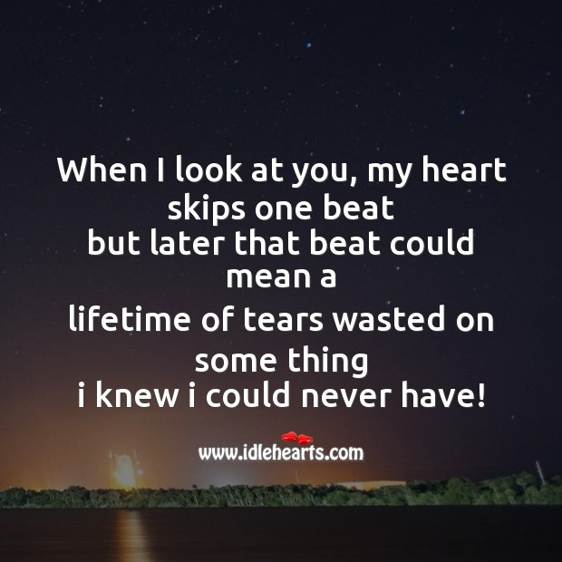 When I look at you, my heart skips one beat Broken Heart Messages Image