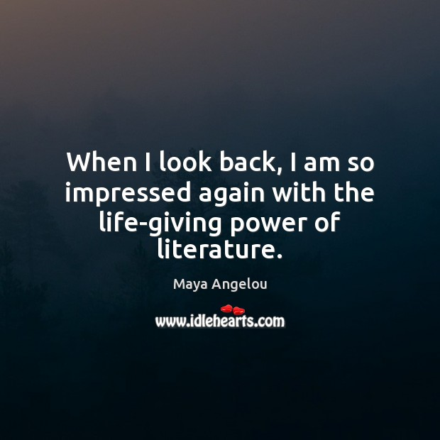 When I look back, I am so impressed again with the life-giving power of literature. Image