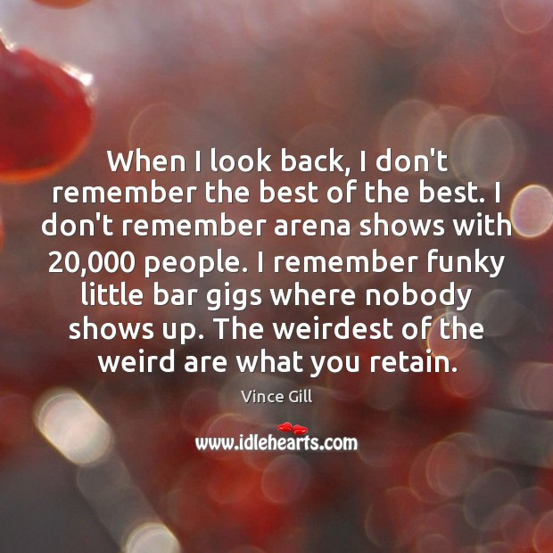 When I look back, I don't remember the best of the best. Vince Gill Picture Quote