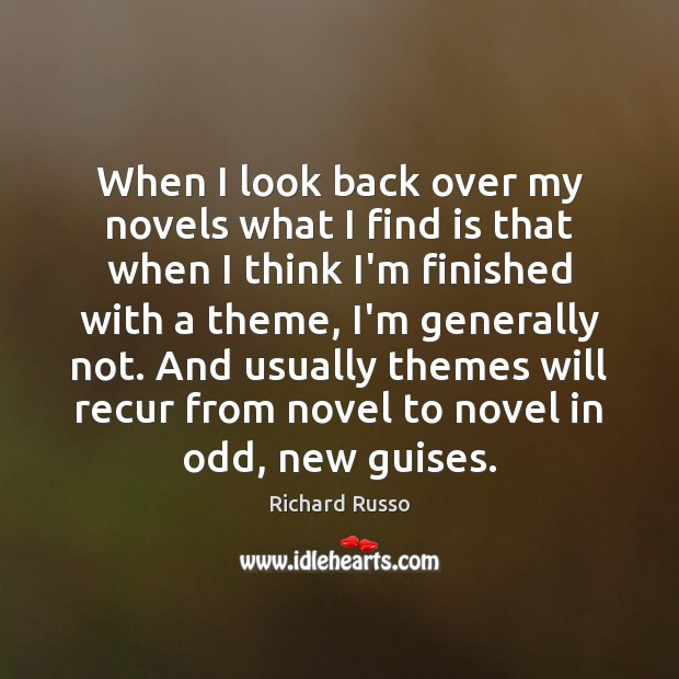 When I look back over my novels what I find is that Richard Russo Picture Quote