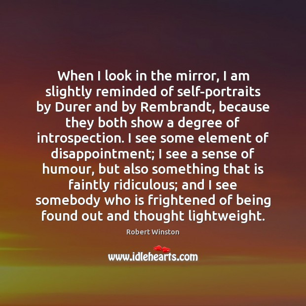 When I look in the mirror, I am slightly reminded of self-portraits Image