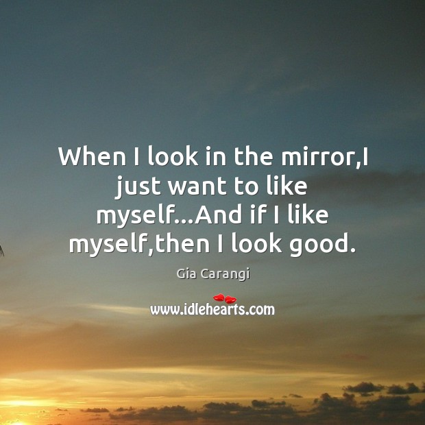 When I look in the mirror,I just want to like myself… Image