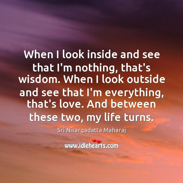 When I look inside and see that I'm nothing, that's wisdom. When Sri Nisargadatta Maharaj Picture Quote
