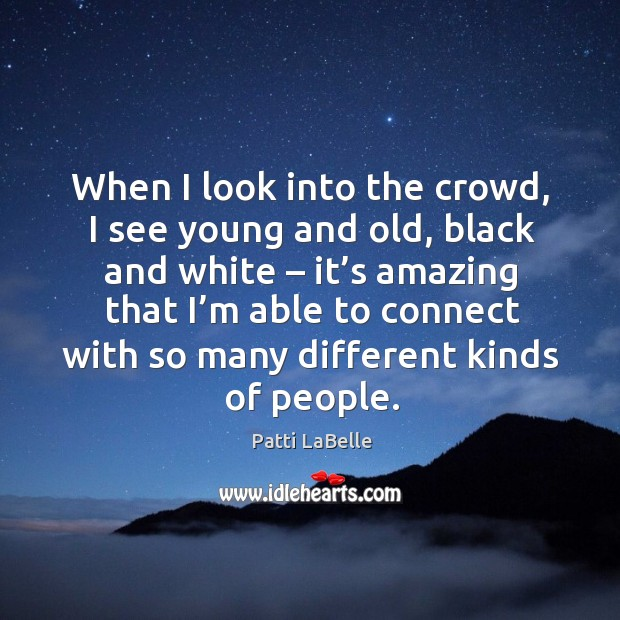 When I look into the crowd, I see young and old, black and white – it's amazing that Image