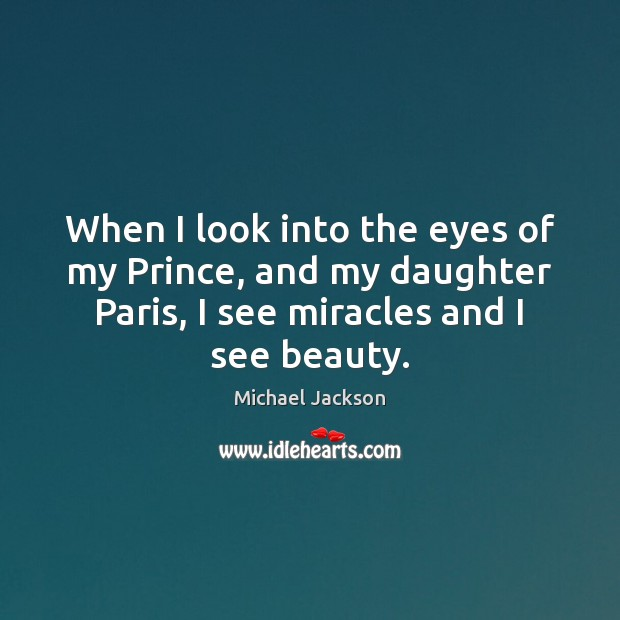 When I look into the eyes of my Prince, and my daughter Image