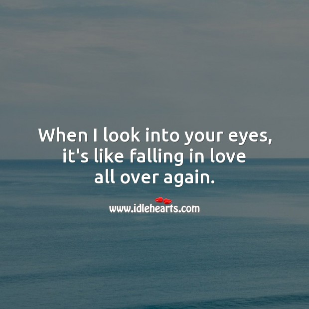 When I look into your eyes, it's like falling in love all over again. Falling in Love Quotes Image