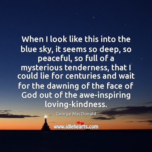 When I look like this into the blue sky, it seems so George MacDonald Picture Quote